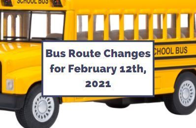 Bus Route Changes for Friday 2/12/2021